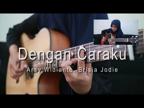 , title : 'Arsy Widianto, Brisia Jodie - Dengan Caraku [fingerstyle cover]'