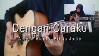 Arsy Widianto, Brisia Jodie   Dengan Caraku [fingerstyle Cover]