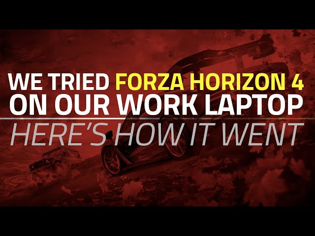 We Tried Playing Forza Horizon 4 on Our Work Laptop  Here's