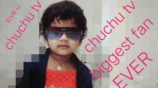 Chuchu tv biggest fan ever