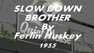 Slow Down Brother...........Ferlin Huskey 1955.