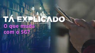 5G no Brasil: o que muda com a nova tecnologia e quando será implementada   Tá Explicado