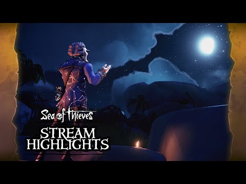 Sea of Thieves Weekly Stream Highlights: Stars of a Thief