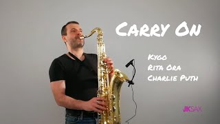 Kygo, Rita Ora, Charlie Puth   Carry On (Saxophone Cover By JK Sax)