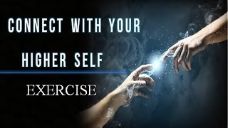 How To Connect With Your Higher Self For Guidance & Support - Exercise (law Of Attraction)