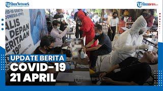 Update Covid-19 Rabu 21 April - Tambah 5.720 Kasus, Total 1.620.569 Positif
