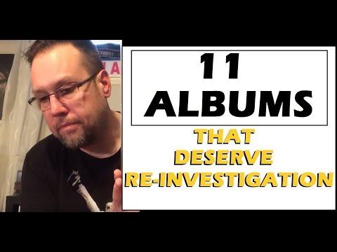 11 Albums That Deserve Re-Investigation.