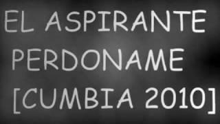 El Aspirante - Perdoname [cumbia 2010]