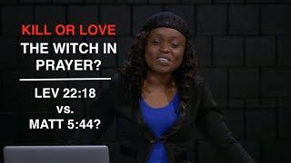 #Ask   Kill or Love The Witch in Prayer?   Ex 22:18 vs. Matt 5:44?