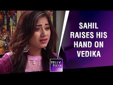 Sahil raises his hand on Vedika | Aap Ke Aa Jane Se