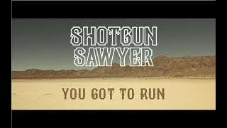 Shotgun Sawyer - You Got To Run