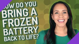 How do you bring a frozen battery back to life?