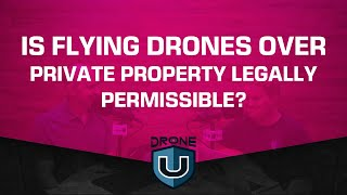 Is Flying Drones over Private Property Legally Permissible?