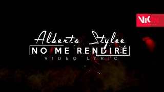 No Me Rendire (Letra) - Alberto Stylee  (Video)
