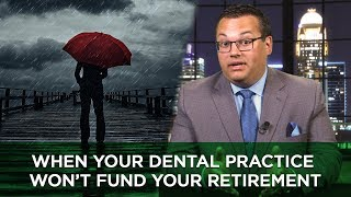 When Your Dental Practice Won't Fund Your Retirement