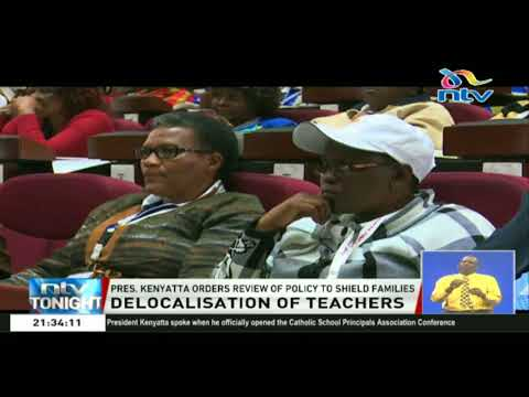 President Kenyatta orders a review policy on delocalization of teachers