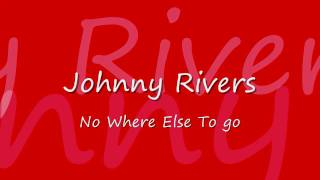 Johnny Rivers   no where else to go