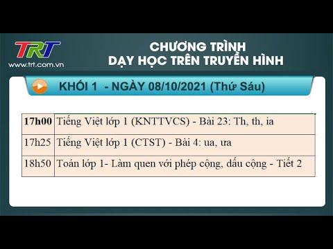 Lớp 1: Tiếng Việt (2 tiết); Toán - Dạy học trên truyền hình TRT ngày 08/10/2021