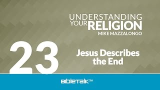 Jesus Describes the End: The Doctrine of the Second Coming - Part 1