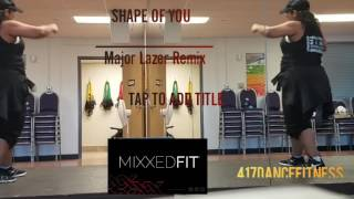SHAPE OF YOU by Ed Sheeran- Major Lazer Remix- dance fitness- Mixxedfit