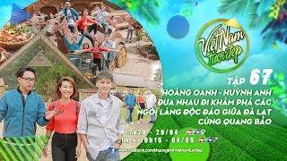 Việt Nam Tươi Đẹp - Tập 67 FULL | Hoàng Oanh, Huỳnh Anh, Quang Bảo Khám Phá Các Ngôi Làng Tại Đà Lạt