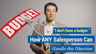 """I don't have a budget."" How ANY Salesperson Can Handle this Objection"