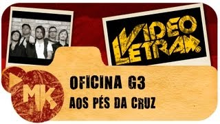 AOS PÉS DA CRUZ - Oficina G3 - COM LETRA (VideoLETRA® oficial MK Music)