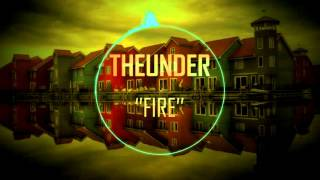 TheUnder ''Fire'' (Bass Boosted)