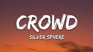Silver Sphere - crowd (Lyrics)
