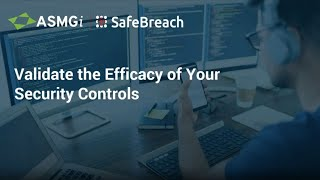 Can You Validate Your Security Controls In a WFH Environment – ASMGi and SafeBreach