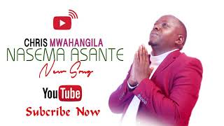 CHRIS MWAHANGILA   -   NASEMA ASANTE (Official Audio)