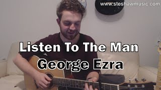 Listen To The Man - George Ezra (Guitar Lesson/Tutorial) with Ste Shaw