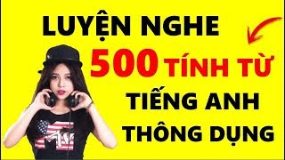 Luyện nghe 500 Tính Từ tiếng Anh thông dụng nhất - 100 English