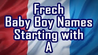 Letter A - French Baby Boy Names With Meanings