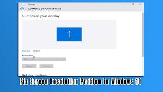 Fix Screen Resolution Problem in Windows 10