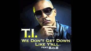 T.I ft B.O.B we don't get down like y'all Instrumental