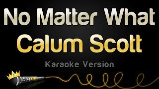 Calum Scott   No Matter What (Karaoke Version)
