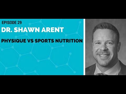 Dr. Shawn Arent: Physique vs Sports Nutrition