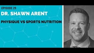 Dr. Shawn Arent: Physique vs Sports Nutrition