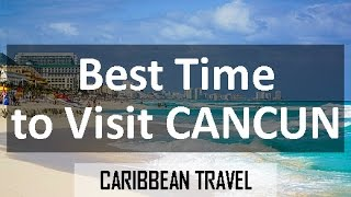 Best Time to Visit Cancun for Vacation