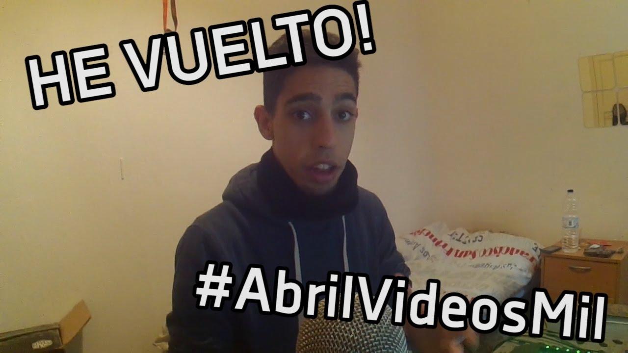 He vuelto - #AbrilVideosMil