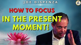 Joe Dispenza - HOW TO FOCUS IN THE PRESENT MOMENT ❗