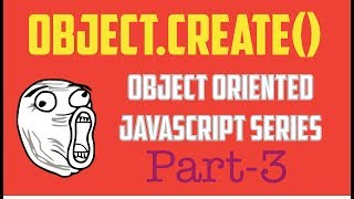 Object.create Method ( Object Oriented Programming in JavaScript Series - Part 3)
