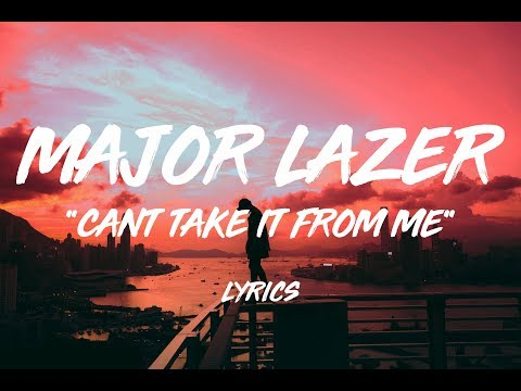 MAJOR LAZER - CAN'T TAKE IT FROM ME FEAT. SKIP MARLEY (LYRICS) - DopeLine