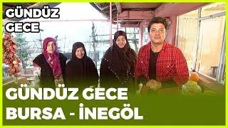 Gündüz Gece - Bursa/İnegöl | 19 Ocak 2019