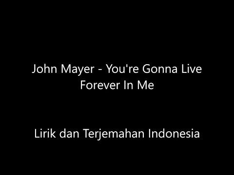 John Mayer - You're Gonna Live Forever In Me Lirik Dan Terjemahan Indonesia