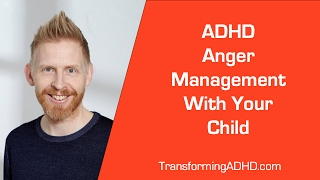 ADHD: Anger Management With Your Child - How To Parent Your ADHD Child