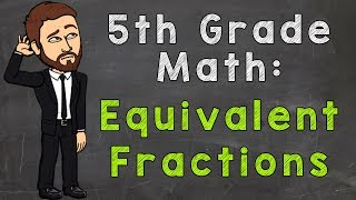 Equivalent Fractions | 5th Grade Math