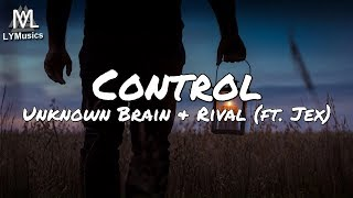 Unknown Brain X Rival - Control (ft. Jex) (Lyrics)