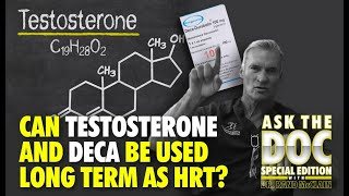 CAN TESTOSTERONE AND DECA BE USED LONG TERM AS HRT?-ASK THE DOC.